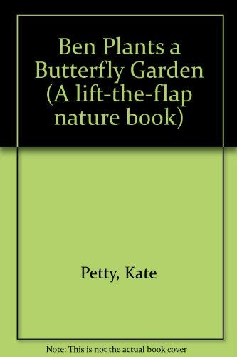 Ben Plants a Butterfly Garden By Kate Petty