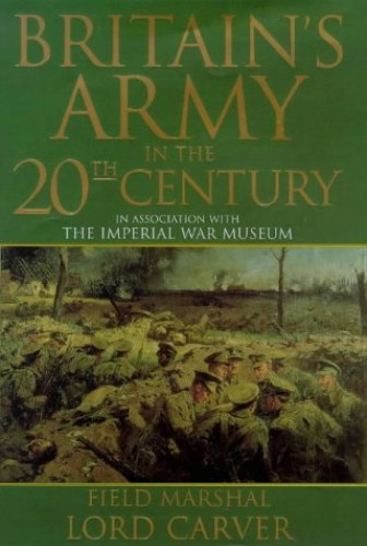 Britain's Army in the Twentieth Century By Michael Carver