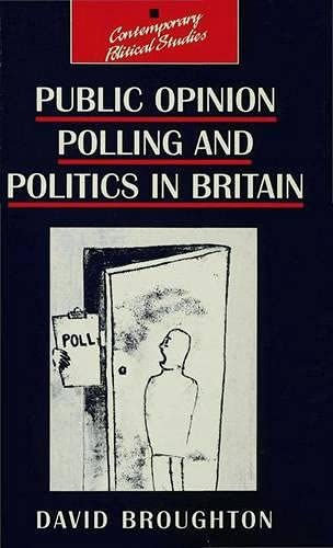 Public Opinion Polling and Politics in Britain By David Broughton