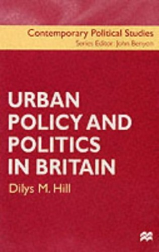 Urban Policy and Politics in Britain (Contemporary Political Studies) By Dilys M. Hill
