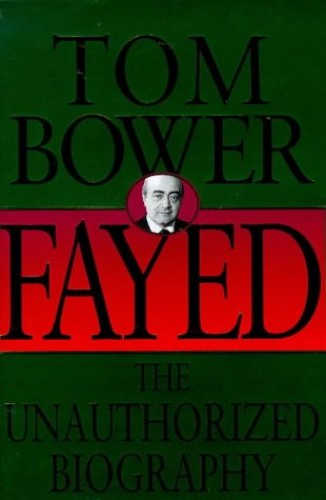 Fayed: The Unauthorized Biography by Tom Bower