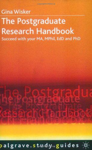 The Postgraduate Research Handbook: Succeed with Your MA, MPhil, EdD and PhD by Gina Wisker