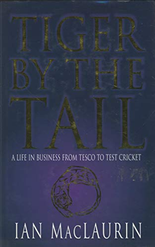 Tiger by the Tail: A Life in Business from Tesco to Test Cricket By Ian MacLaurin