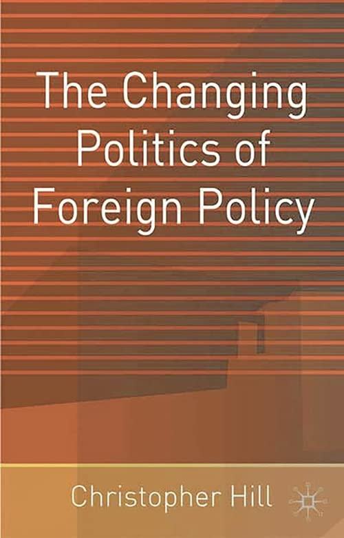 The Changing Politics of Foreign Policy By Christopher Hill