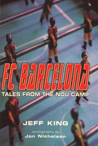 FC Barcelona: Tales from the Nou Camp, Nicholson, J. Hardback Book The Cheap