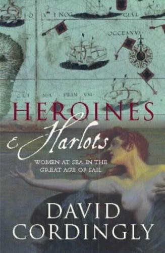 Heroines and Harlots By David Cordingly