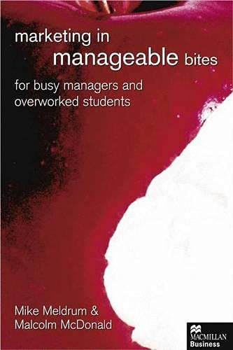 Marketing in Manageable Bites By Mike Meldrum (Cranfield School of Management)