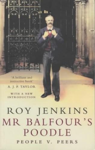 Mr Balfour's Poodle: Peers v. People: Peers Versus People By Roy Jenkins