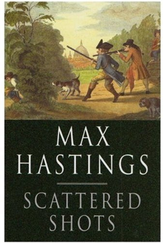 Scattered Shots By Sir Max Hastings
