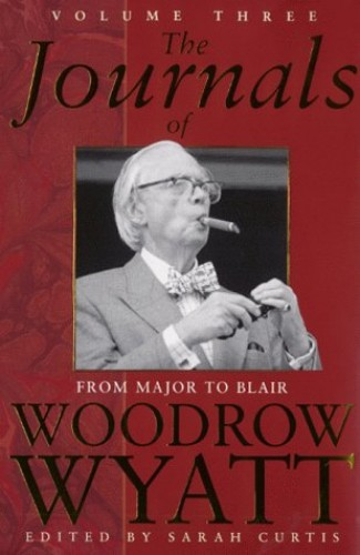 The Journals of Woodrow Wyatt Vol. 3: From Major to Blair By Sarah Curtis