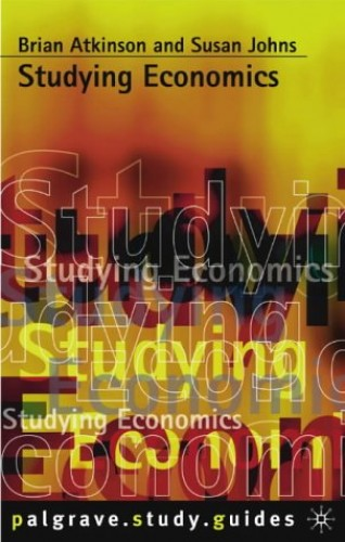 Studying Economics (Palgrave Study Skills) By Brian Atkinson