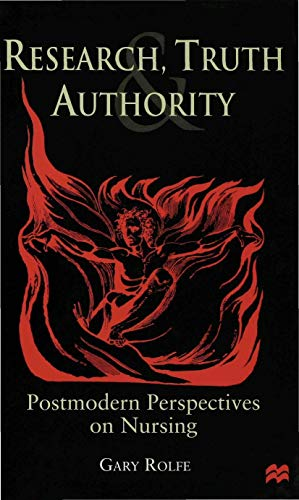 Research, Truth and Authority: Nursing and the Postmodern Turn By Gary Rolfe