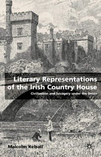 Literary Representations of the Irish Country House By M. Kelsall