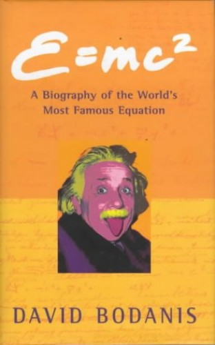 e=mc2: A Biography of the World's Most Famous Equation by David Bodanis