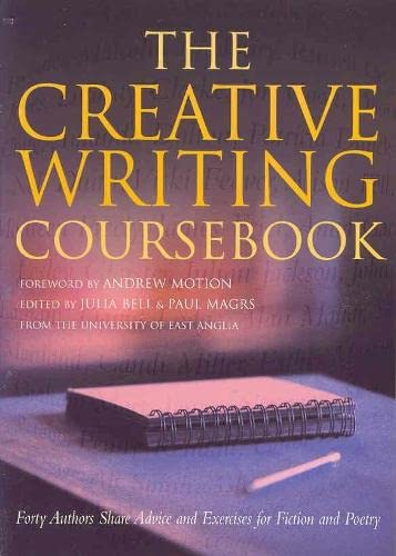 The Creative Writing Coursebook: Forty Authors Share Advice and Exercises for Fiction and Poetry by Julia Bell