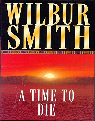 A Time To Die The Courtneys Of Africa By Wilbur Smith