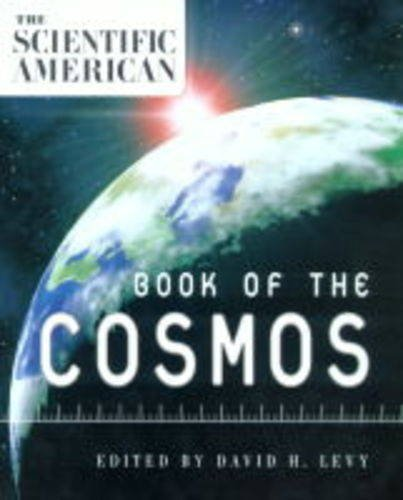 Scientific American Book of the Cosmos By Edited by David H. Levy