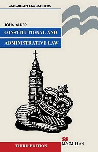 Constitutional and Administrative Law By John Alder