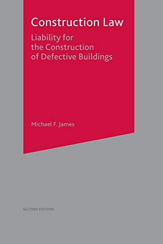 Construction Law: Liability for the Construction of Defective Buildings (Building and Surveying Series) By Michael F. James