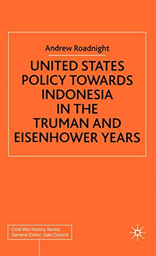 United States Policy Towards Indonesia in the Truman and Eisenhower Years (Cold War History) By Andrew Dr Roadnight