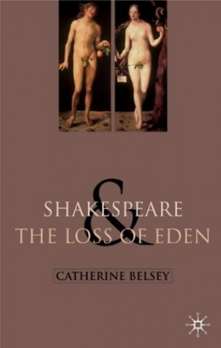 Shakespeare and the Loss of Eden By Catherine Belsey