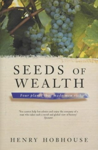 Seeds of Wealth By Henry Hobhouse