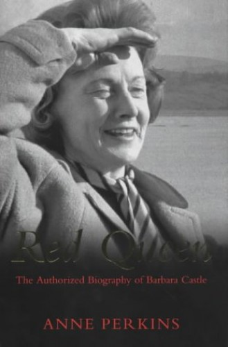 Red Queen: The Authorised Biography of Barbara Castle by Anne Perkins
