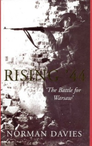 Rising '44: The Battle for Warsaw by Norman Davies