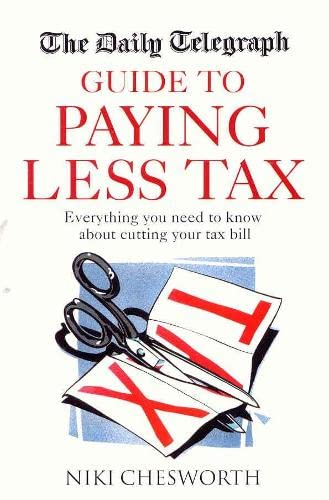 Daily Telegraph Guide to Paying Less Tax By Niki Chesworth