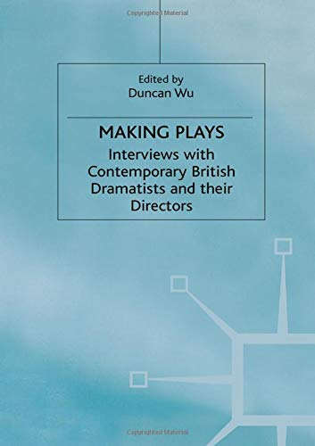 Making Plays: Interviews with Contemporary British Dramatists and Directors by Duncan Wu