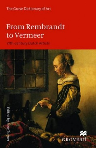 From Rembrandt to Vermeer By Edited by Jane Turner