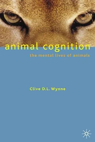 Animal Cognition: The Mental Lives of Animals By Clive D. L. Wynne