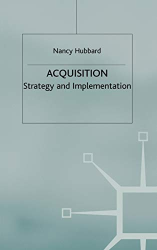 Acquisition: Strategy and Implementation (Macmillan Business) By Nancy A. Hubbard