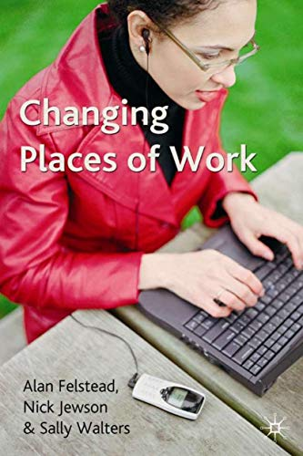 Changing Places of Work By Alan Felstead