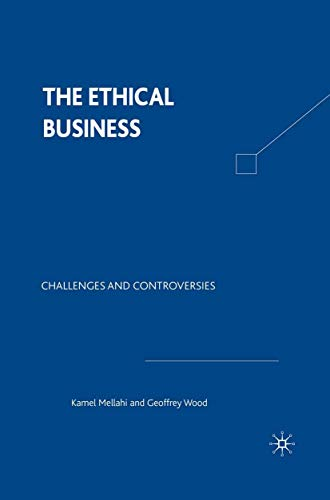 The Ethical Business: Challenges and Controversies: Possibilities, Challenges and Controversies By Geoffrey Wood