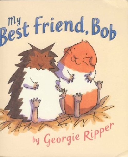 My Best Friend, Bob By Georgie Ripper