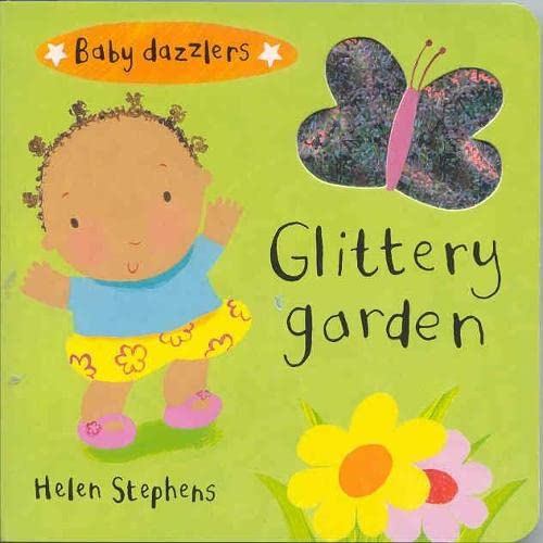 Baby Dazzlers: Glittery Garden (BB) By Illustrated by Helen Stephens