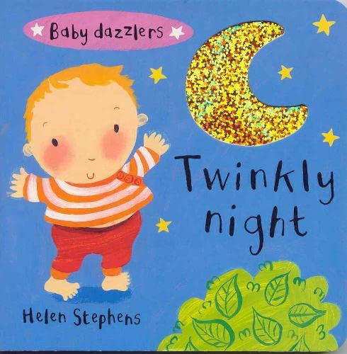 Baby Dazzlers: Twinkly Night (BB) By Illustrated by Helen Stephens