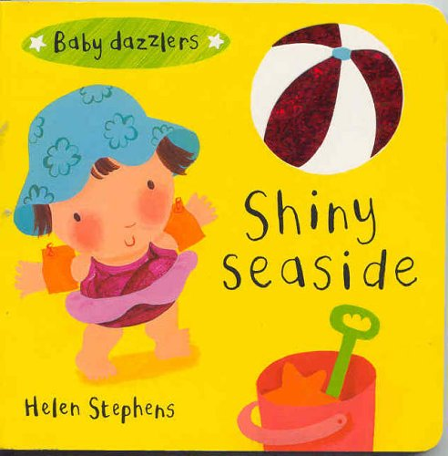 Baby Dazzlers: Shiny Seaside (BB) By Illustrated by Helen Stephens