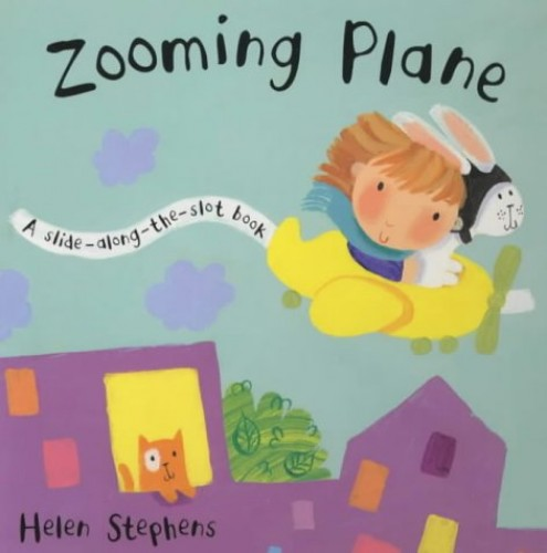 Zooming Plane (Slide-along-the-slot Books) Illustrated by Helen Stephens