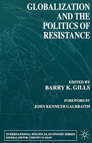 Globalization and the Politics of Resistance By Edited by Barry K. Gills