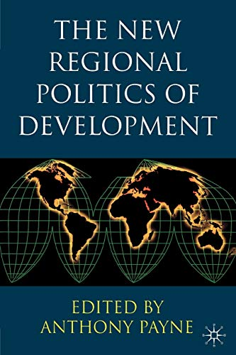 The New Regional Politics of Development by Anthony Payne