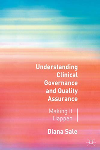 Understanding Clinical Governance and Quality Assurance: Making it Happen By Diana N. T. Sale