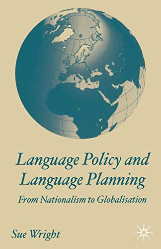 Language Policy and Language Planning: From Nationalism to Globalisation: From Nationalism to Globalization By Sue Wright