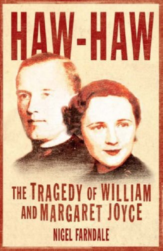 Haw-Haw: The Tragedy of William & Margaret Joyce: The Tragedy of William and Margaret Joyce By Nigel Farndale