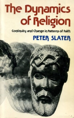 Dynamics of Religion: Continuity and Change in Patterns of Faith By Peter Slater