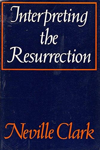 Interpreting the Resurrection By Neville Clark