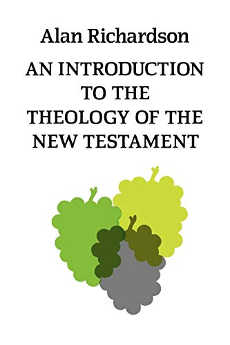 An Introduction to the Theology of the New Testament By Alan Richardson