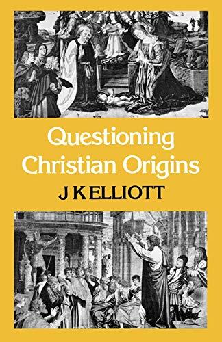 Questioning Christian Origins By J. K. Elliott