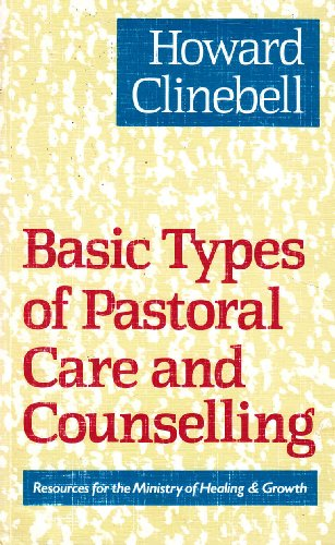 Basic Types of Pastoral Care and Counselling By Howard Clinebell